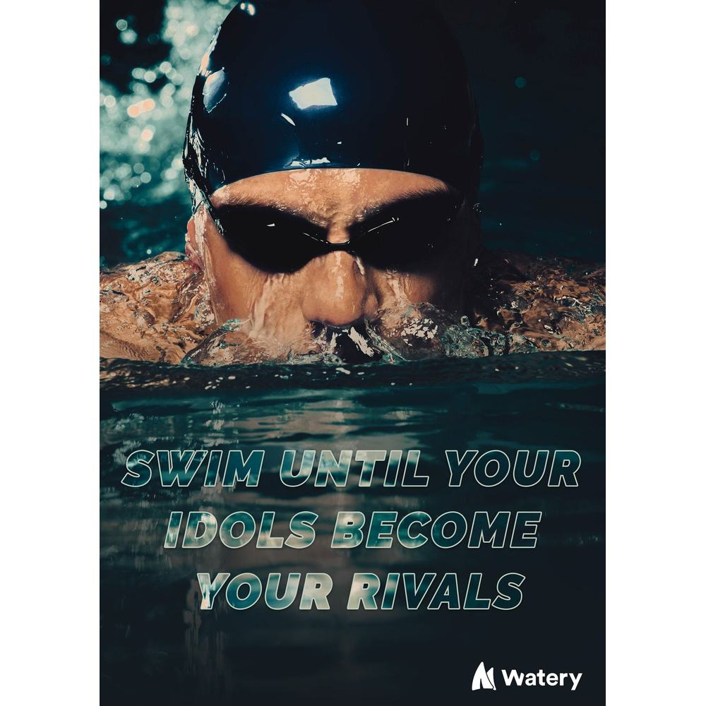 Swim until your idols become your rivals